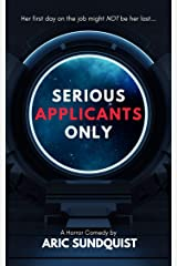 Serious Applicants Only: A Horror Comedy Kindle Edition