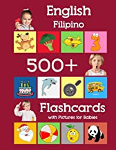 English Filipino 500 Flashcards with Pictures for Babies: Learning homeschool frequency words flash cards for child toddlers preschool kindergarten and kids (Learning flash cards for toddlers)