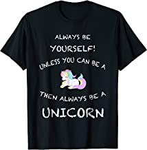 Always Be Yourself Unless You Can Be A Unicorn T Shirt Funny
