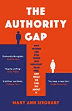 The Authority Gap: Why women are still taken less seriously than men, and what we can do about it (English Edition)
