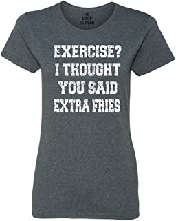 Shop4Ever Exercise? I Thought You Said Extra Fries Women's T-Shirt