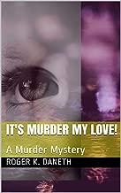 It's Murder my Love!: A Murder Mystery