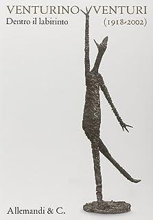 Venturino Venturi (1918-2002). Dentro il labirinto. Catalogo della mostra (Milano, 3 ottobre-24 novembre 2013). Ediz. illu...