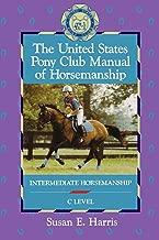 The United States Pony Club Manual of Horsemanship: Intermediate Horsemanship - C Level (Book 2)
