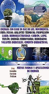Energía con base en Movimiento; Frío; Fuego; Aislantes Térmicos;Propulsión Láser; Carbón, Lapiz, Teflón; Hidroelectricidad; Energía Ferroviaria; Hidrógeno; ... formas y aplicaciones de energía nº 4)