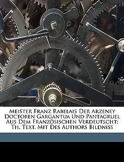 Meister Franz Rabelais Der Arzeney Doctoren Gargantua Und Pantagruel Aus Dem Französischen Verdeutscht: Th. Text. Mit Des Authors Bildniss (German Edition)