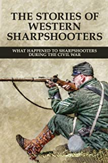 The Stories Of Western Sharpshooters: What Happened To Sharpshooters During The Civil War: Battle Of Atlanta