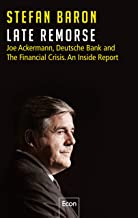 Late Remorse: Joe Ackermann, Deutsche Bank and The Financial Crisis. An Inside Report (English Edition)