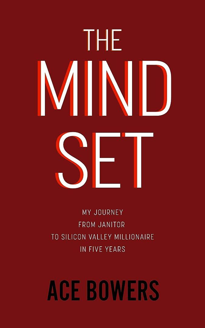 弁護耳構成員The Mindset: My Journey from Janitor to Silicon Valley Millionaire in Five Years (English Edition)
