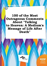 100 of the Most Outrageous Comments about Talking to Heaven: A Medium's Message of Life After Death