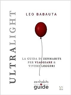 Ultralight - La guida di Zenhabits per viaggiare e vivere leggeri (ZenHabits Guide) (Italian Edition)