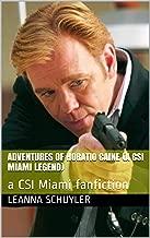 Adventures of Horatio Caine (A CSI Miami Legend): a CSI Miami fanfiction