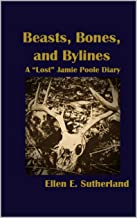 "Beasts, Bones, and Bylines: A ""Lost"" Jamie Poole Diary (Lost Jamie Poole Diaries Book 1)"