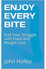 ENJOY EVERY BITE: End Your Struggle with Food and Weight Loss Kindle Edition