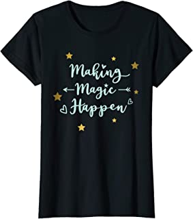 Making Magic Happen Cute Quotes for Woman and Kids T-Shirt