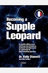 Becoming a Supple Leopard: Le guide ultime pour diminuer les douleurs, prévenir les blessures et optimiser la performance sport (French Edition) Kindle Edition