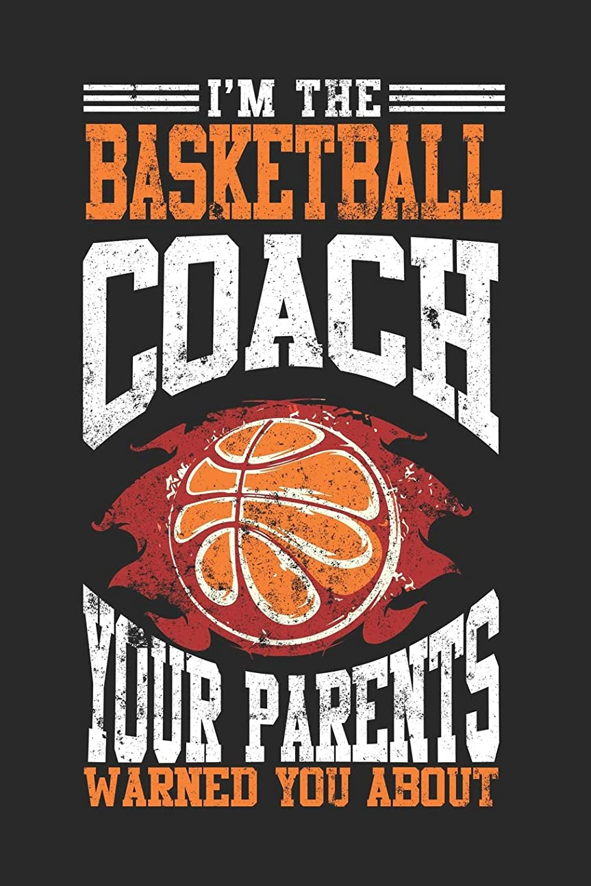 未払い空顎I'm The Basketball Coach Your Parents Warned You About: Blank Lined Journal Notebook To Write In V2