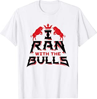 I Ran With The Bulls Souvenir - Running Of The Bulls Shirt