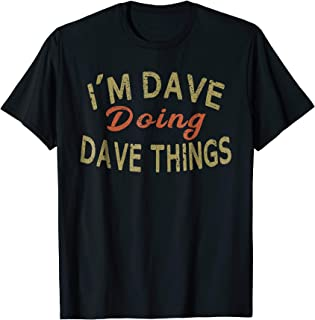 I'M DAVE DOING DAVE THINGS Funny Saying Gift T-Shirt Tee