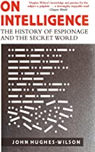 On Intelligence: The History of Espionage and the Secret World [May 18, 2017] Hughes-Wilson, John
