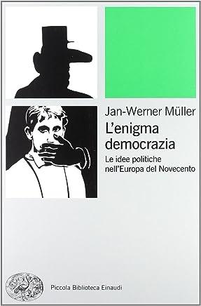 Lenigma democrazia. Le idee politiche nellEuropa del Novecento