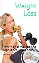 Weight Loss: How to lose Weight and Kepp it off permanently (English Edition)