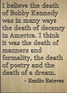 Mundus Souvenirs I Believe The Death of Bobby Kennedy was. Quote by Emilio Estevez, Laser Engraved on Wooden Plaque - Size: 8