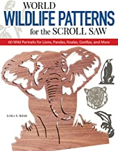 World Wildlife Patterns for the Scroll Saw: 60 Wild Portraits for Lions, Pandas, Koalas, Gorillas and More (Fox Chapel Publishing)