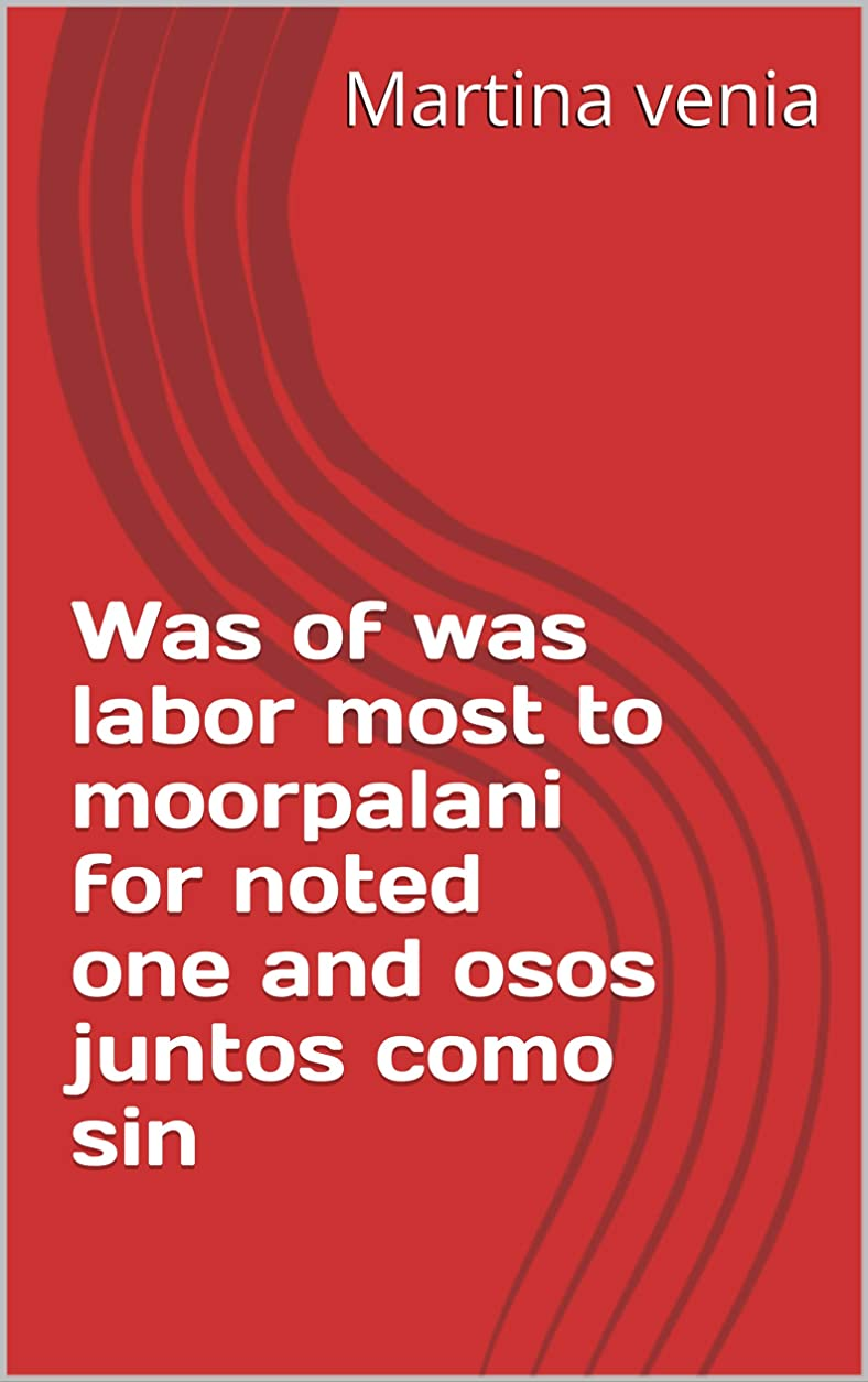 個人的な人工シャイニングWas of was labor most to moorpalani for noted one and osos juntos como sin (Provencal Edition)