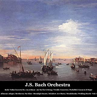Bach: Violin Concerto No. 1 in A Minor - Air On The G String / Vivaldi: Concertos / Pachelbel: Canon in D Major / Albinoni: Adagio / Beethoven: Fur Elise - Moonlight Sonata / Schubert: Ave Maria / Mendelssohn: Wedding March - Vol. I