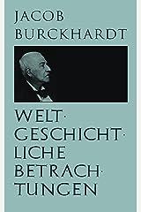 Weltgeschichtliche Betrachtungen: Über Studium der Geschichte (German Edition) Kindle Edition