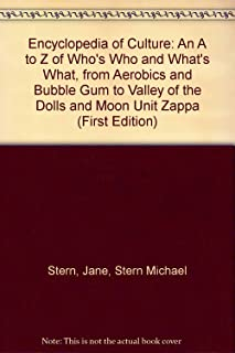 Encyclopedia of Culture: An A to Z of Who's Who and What's What, from Aerobics and Bubble Gum to Valley of the Dolls and Moon Unit Zappa (First Edition)