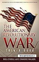 The American Revolutionary War Trivia Book: Interesting Revolutionary War Stories You Didn't Know (Trivia War Books) (Volu...