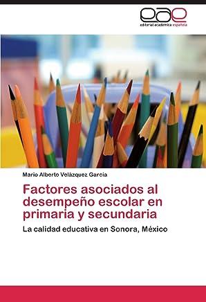 Factores asociados al desempeño escolar en primaria y secundaria: La calidad educativa en Sonora, México