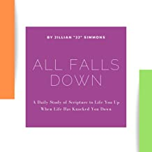 All Falls Down: A Daily Study of Scripture to Lift You Up When Life Has Knocked You Down