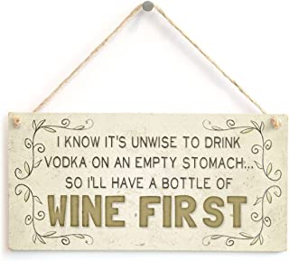 """Meijiafei I Know it's unwise to Drink Vodka on an Empty Stomach… so I'll Have a Bottle of Wine First - Beautiful Home Accessory Gift Sign 10""""x5"""""""