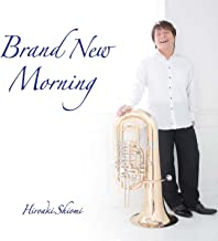 Brand New Morning [Hiroaki Shiomi(Tuba)]