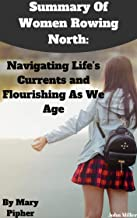 Summary Of Women Rowing North: Navigating Life's Currents and Flourishing As We Age by Mary Pipher