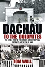 Dachau to the Dolomites: The Untold Story of the Irishmen, Himmler's Special Prisoners and the End of WWII