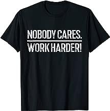 Nobody Cares Work Harder T-Shirt