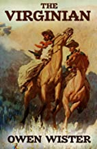 The Virginian (And Other Novels and Tales) (Annotated): A Western Collection
