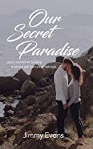 Our Secret Paradise: Seven Secrets For Building A Secure And Satisfying Marriage (A Marriage On The Rock Book Book 4)