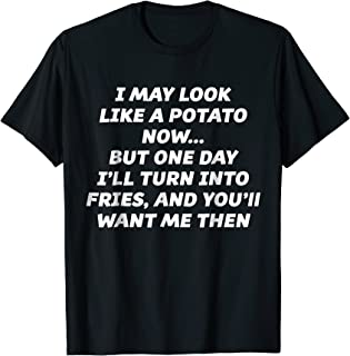 I May Look Like a Potato Now - T-Shirt   for Kids and Adults