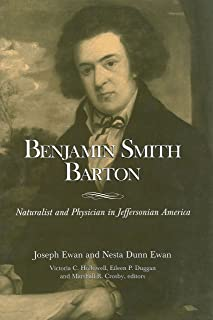Benjamin Smith Barton: Naturalist and Physician in Jeffersonian America (Monographs in Systematic Botany from the Missouri Botanical)