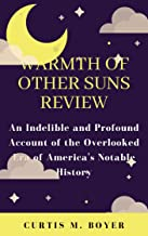 WARMTH OF OTHER SUNS REVIEW: An Indelible and Profound Account of the Overlooked Era of America's Notable History
