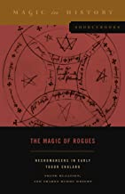 The Magic of Rogues: Necromancers in Early Tudor England (Magic in History Sourcebooks)