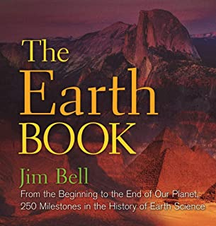 The Earth Book: From the Beginning to the End of Our Planet, 250 Milestones in the History of Earth Science (Sterling Milestones)