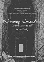 Exhuming Alexandria: Modern Myths to Tell in the Dark (Curating Alexandria Book 2)