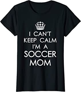 Womens I Can't Keep Calm I'm A Soccer Mom Shirt Can't Keep Calm T-Shirt