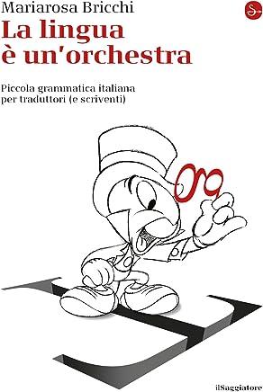 La lingua è unorchestra. Piccola grammatica italiana per traduttori (e scriventi) (La piccola cultura Vol. 1156)